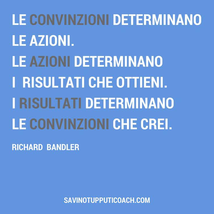 Le CONVINZIONI determinano le azioni. Le AZIONI determinano i risultati che ottieni. I RISULTATI determinano le CONVINZIONI che crei. #pnl #convinzioni #savinotupputicoach
