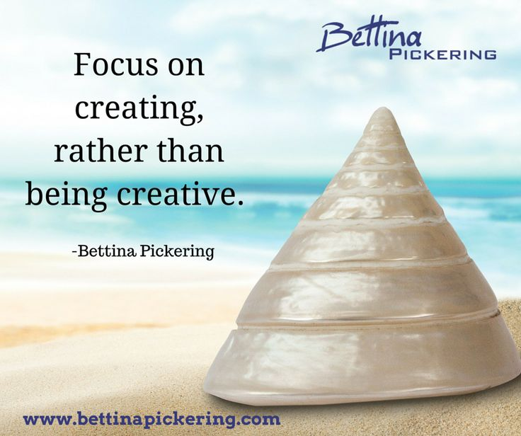 Focus on creating, rather than being creative.  - Bettina Pickering #creativity #purpose