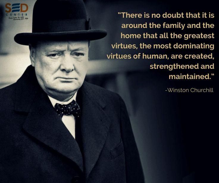 """""""No hay duda de que es alrededor de la familia y el hogar que todas las mayores virtudes, las virtudes más dominantes del ser humano, se crean, fortalecen y mantienen.""""   -Winston Churchill   #SEDCenter #education #quotes #students #family #home #WinstonChurchill"""