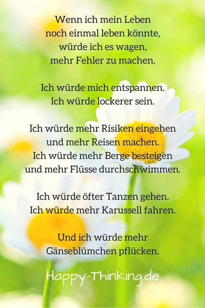 Wenn ich mein Leben noch einmal Leben könnte, würde ich mehr Gänseblümchen pflücken. Happy-Thinking.de