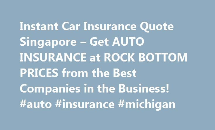 Instant Car Insurance Quote Singapore – Get AUTO INSURANCE at ROCK BOTTOM PRICES from the Best Companies in the Business! #auto #insurance #michigan http://insurances.nef2.com/instant-car-insurance-quote-singapore-get-auto-insurance-at-rock-bottom-prices-from-the-best-companies-in-the-business-auto-insurance-michigan/  #auto instant insurance quote # Possibilities to keep in mind when searching for car insurance instant car insurance quote singapore. Ford sport utility vehicles or damage to…