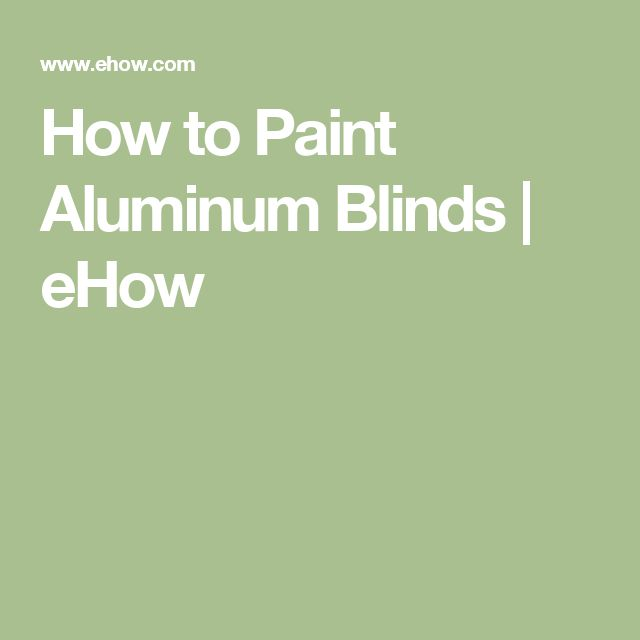 How to Paint Aluminum Blinds | eHow