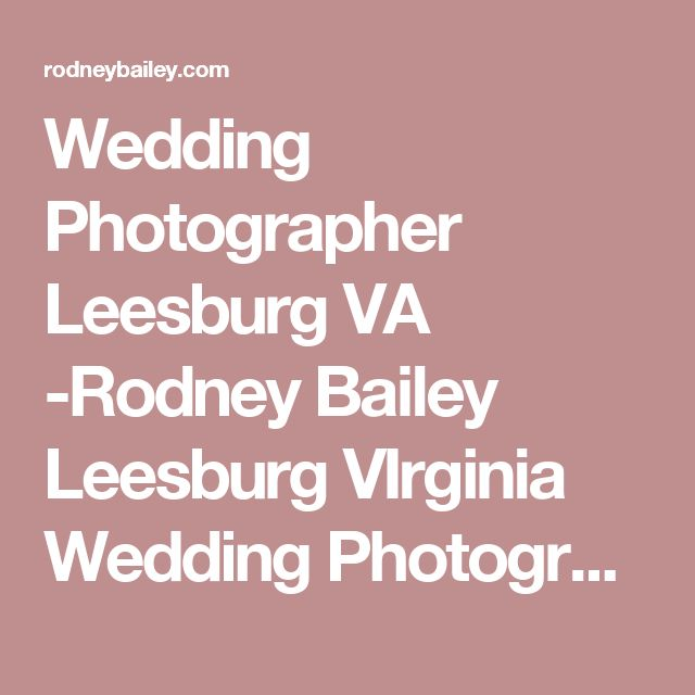 Wedding Photographer Leesburg VA -Rodney Bailey Leesburg VIrginia Wedding Photographer | Leesburg Va Wedding photography | Loudon County Va weddings | Washington DC | Virginia | Maryland | Northern Virginia | photos | photography | Planners | dc wedding | VA wedding | Virginia weddings | VA wedding venues | VA photography | Virginia wedding venues hotels | VA engagement photos | Middleburg Va wedding |