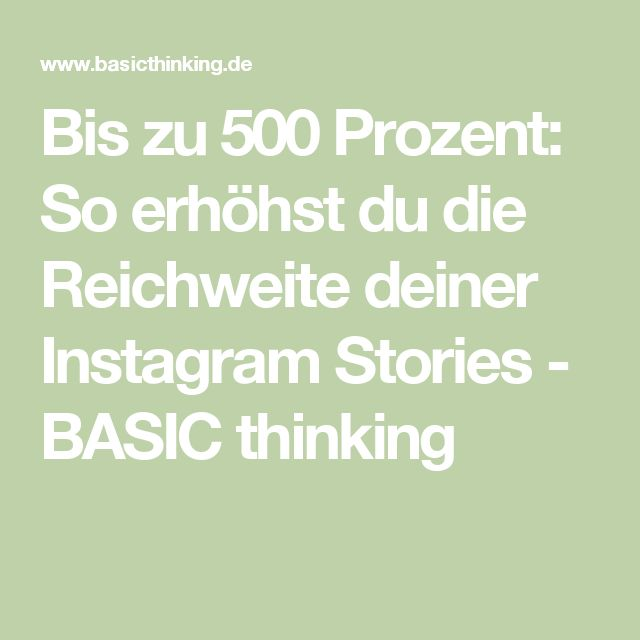 Bis zu 500 Prozent: So erhöhst du die Reichweite deiner Instagram Stories - BASIC thinking