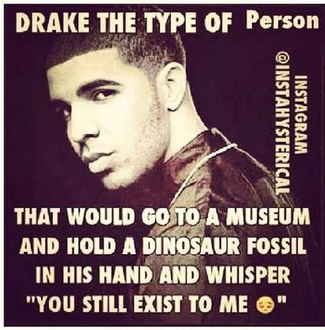drake is the type of guy