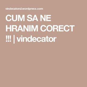 CUM SA NE HRANIM CORECT !!!   vindecator