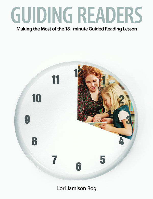 #7. Guiding Readers: Making the Most of the 18-Minute Guided Reading Lesson I Lori Jamison Rog