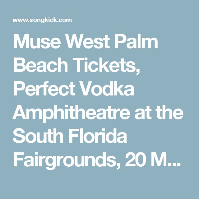 Muse West Palm Beach Tickets, Perfect Vodka Amphitheatre at the South Florida Fairgrounds, 20 May 2017 – Songkick