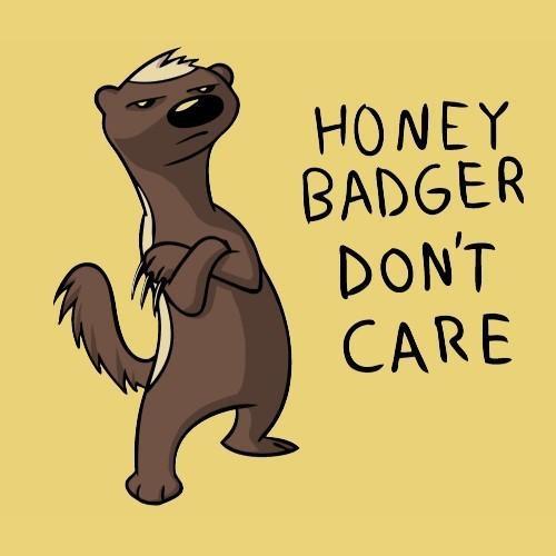 honey badger.......