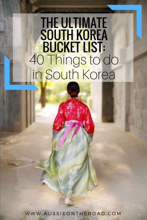 The Ultimate South Korea Bucket List: 40 Things to do in South Korea