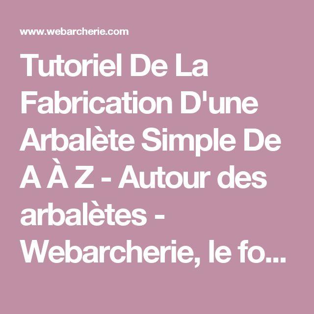 Tutoriel De La Fabrication D'une Arbalète Simple De A À Z - Autour des arbalètes - Webarcherie, le forum du tir à l'arc
