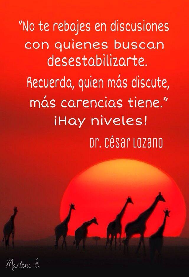 """""""No te rebajes en discusiones con quienes buscan desestabilizarte. Recuerda, quien más discute, más carencias tiene."""" ¡Hay niveles! Dr. César Lozano #MarleniEscobar"""