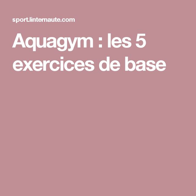Aquagym : les 5 exercices de base