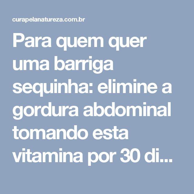 Para quem quer uma barriga sequinha: elimine a gordura abdominal tomando esta vitamina por 30 dias | Cura pela Natureza
