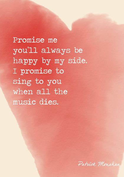 """""""Promise me you'll always be happy by my side. I promise to sing to you when all the music dies."""" Patrick Monahan - The Most Romantic Words Ever Written - Photos"""