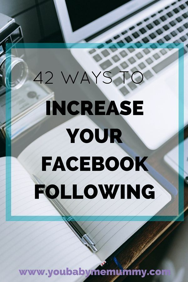 42 ways to increase your Facebook following - You Baby Me Mummy