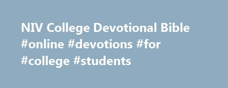 NIV College Devotional Bible #online #devotions #for #college #students http://rhode-island.nef2.com/niv-college-devotional-bible-online-devotions-for-college-students/  # Your college years are different from any other time in your life. You get a demanding new schedule and it s yours to manage 100% on your own. You make new, lifelong friendships as you spend time with other people on a similar path in the journey. You face unique challenges as you begin to see the world differently…