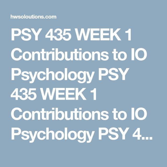 PSY 435 WEEK 1 Contributions to IO Psychology PSY 435 WEEK 1 Contributions to IO Psychology PSY 435 WEEK 1 Contributions to IO Psychology Complete the Contributions to I/O Psychology worksheet.  Contributions to I/O Psychology  Complete the following table. Your answers in each cell should be at least 1 to 2 sentences in length.  Founders of I/O psychology Major contributions to the field Modern application of the founder's contribution to the field Hugo Munsterberg        Walter Dill Scott …