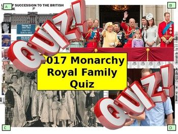 2017: Monarchy Royal Family Quiz - 7 rounds and over 40 Questions. End of term Quiz. This resource contains 1xPowerPoint 1x Student Answer Sheet (PDF and PPT Version) and all the answers!! Contain 7 Rounds: Guess the Monarch, Who is that member?, Can you identify the royal item?, Matching up royals to their