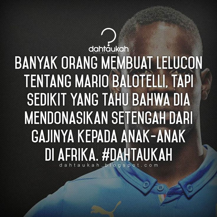Banyak orang membuat lelucon tentang Mario Balotelli tapi sedikit yang tahu bahwa dia mendonasikan setengah dari gajinya kepada anak-anak di Afrika. dahtaukah.com