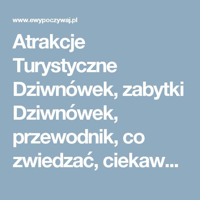 Atrakcje Turystyczne Dziwnówek, zabytki Dziwnówek, przewodnik, co zwiedzać, ciekawe miejsca, warto zobaczyć.