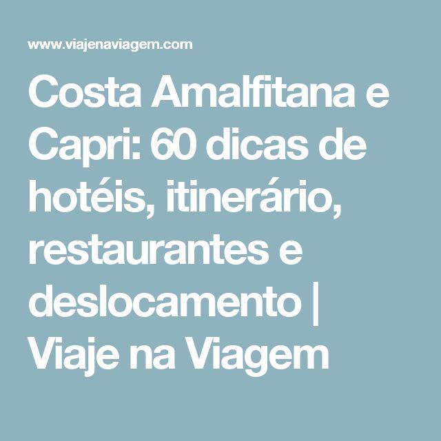 Costa Amalfitana e Capri: 60 dicas de hotéis, itinerário, restaurantes e deslocamento | Viaje na Viagem