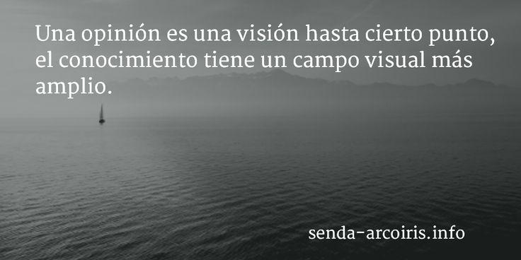 ... Una opinión es una visión hasta cierto punto, el conocimiento tiene un campo visual más amplio. http://senda-arcoiris.info/vision/tag/opinion/
