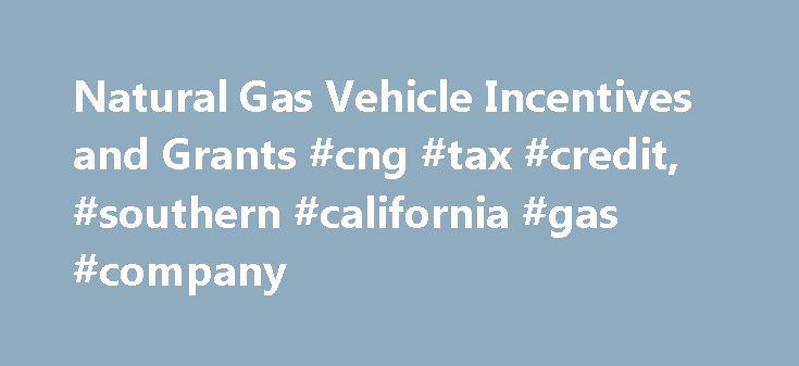 Natural Gas Vehicle Incentives and Grants #cng #tax #credit, #southern #california #gas #company http://sierra-leone.nef2.com/natural-gas-vehicle-incentives-and-grants-cng-tax-credit-southern-california-gas-company/  # Natural Gas Vehicle Incentives and Grants If you re considering buying a natural gas vehicle for personal use or using NGVs within your fleet, you may be eligible for tax credits, grants, incentives or other funding opportunities. For fleets, these grants can help offset the…
