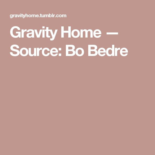 Gravity Home — Source: Bo Bedre
