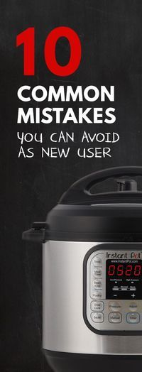 These 10 Most Common Mistakes will save you some stress & frustrations in using your Instant Pot Electric Pressure Cooker.