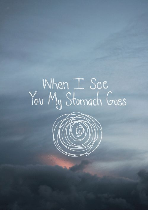 When I see you my stomach goes love love quotes quotes quote butterflies gif him girl quotes love images love sayings