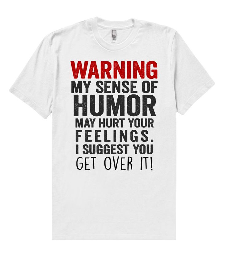 warning, my sense of humor may hurt your feelings. i suggest you - get over it t shirt