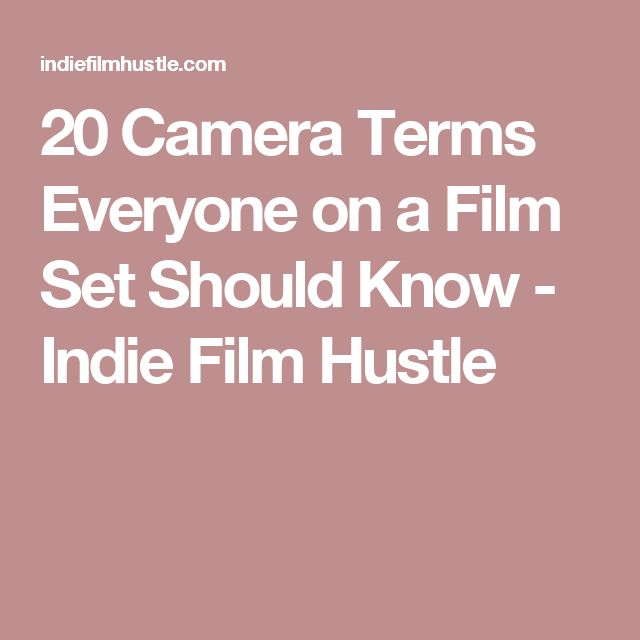 20 Camera Terms Everyone on a Film Set Should Know - Indie Film Hustle