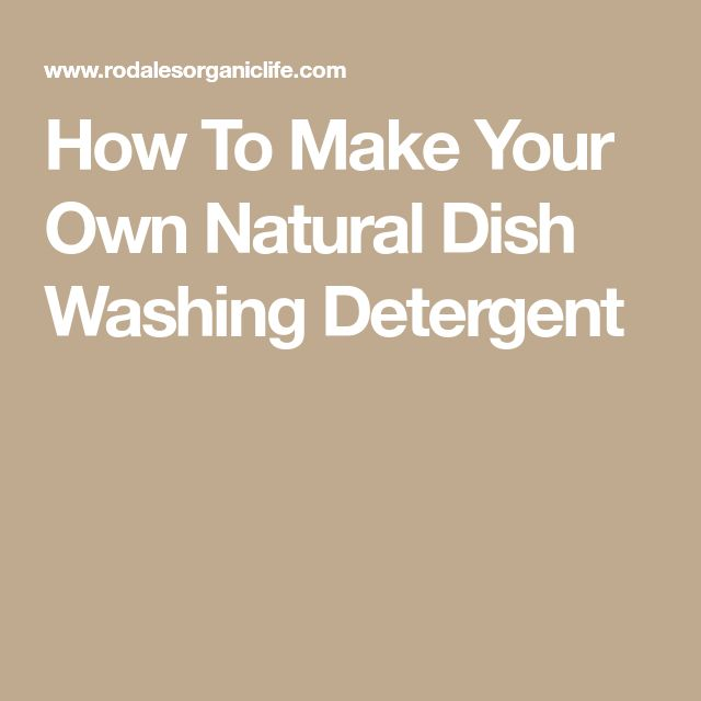 How To Make Your Own Natural Dish Washing Detergent