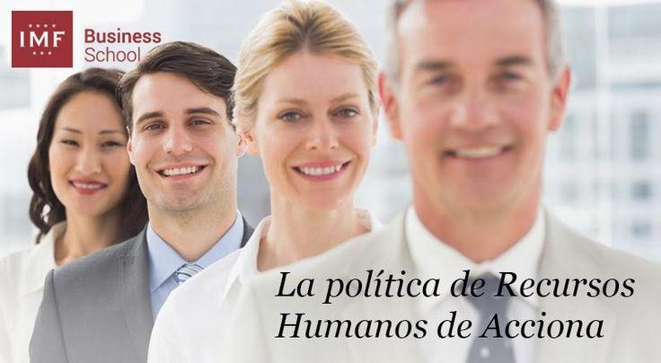 Hoy quiero dedicar esta entrada, a contar la esencia de la política de Recursos Humanos de una organización como Acciona.