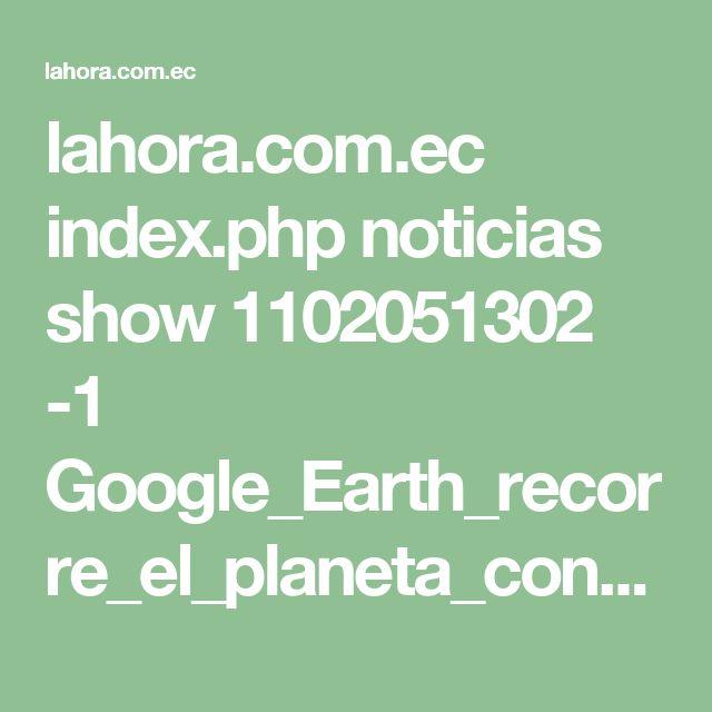 lahora.com.ec index.php noticias show 1102051302 -1 Google_Earth_recorre_el_planeta_con_gu%C3%ADas_interactivas.html