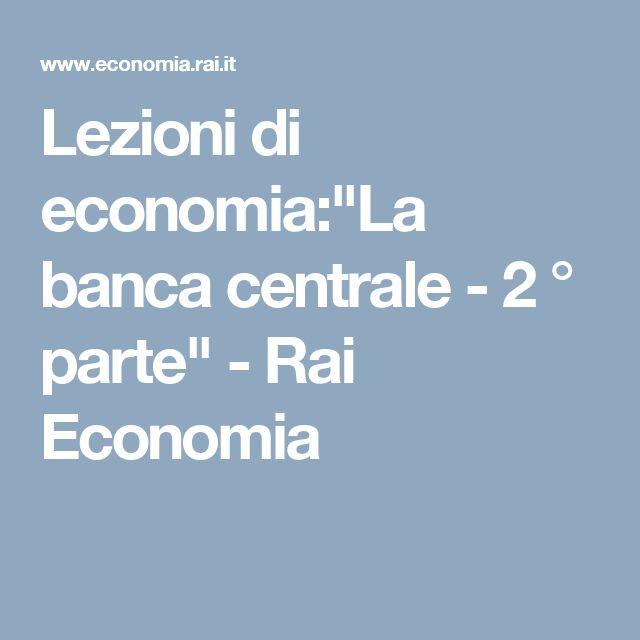 """Lezioni di economia:""""La banca centrale - 2 ° parte"""" - Rai Economia"""