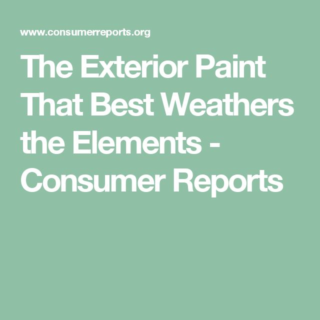 The Exterior Paint That Best Weathers the Elements - Consumer Reports