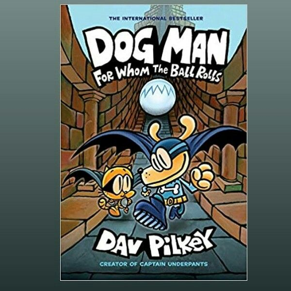 Dog Man For Whom The Ball Rolls From The Creator Of Captain Underpants Dog Man 7 Hardcover Dog Man Book Captain Underpants Books