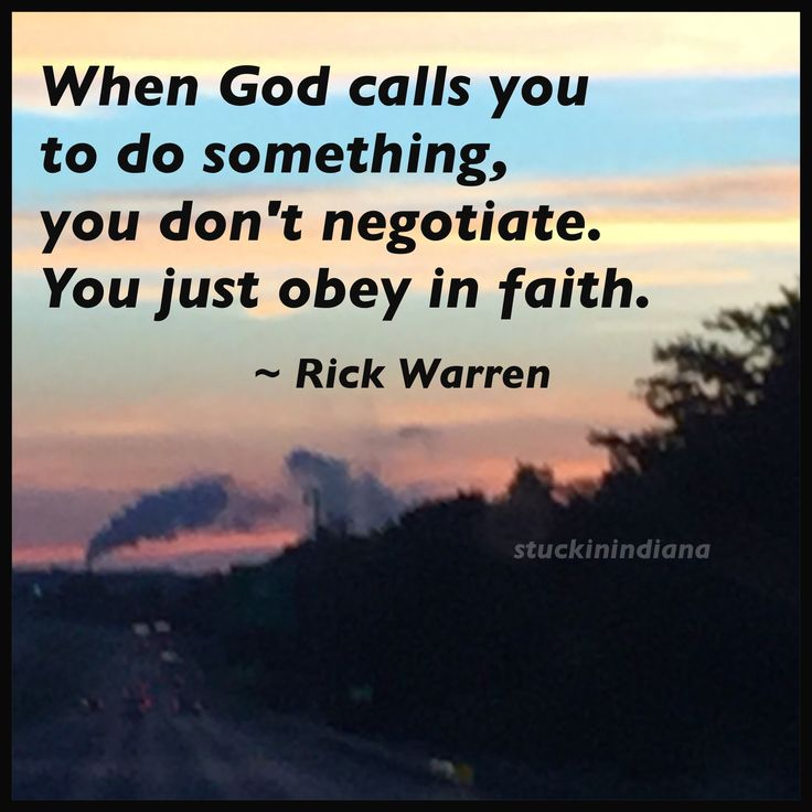 When God Calls You To Do Something You Don T Negotiate You Just Obey In Faith Pastor Rick Pastor Rick Warren Actions Speak Louder Than Words Rick Warren