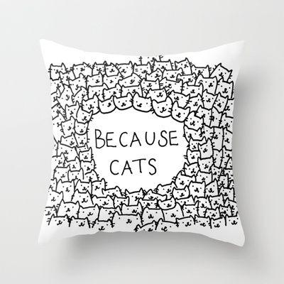 Because cats Throw Pillow by Kitten Rain