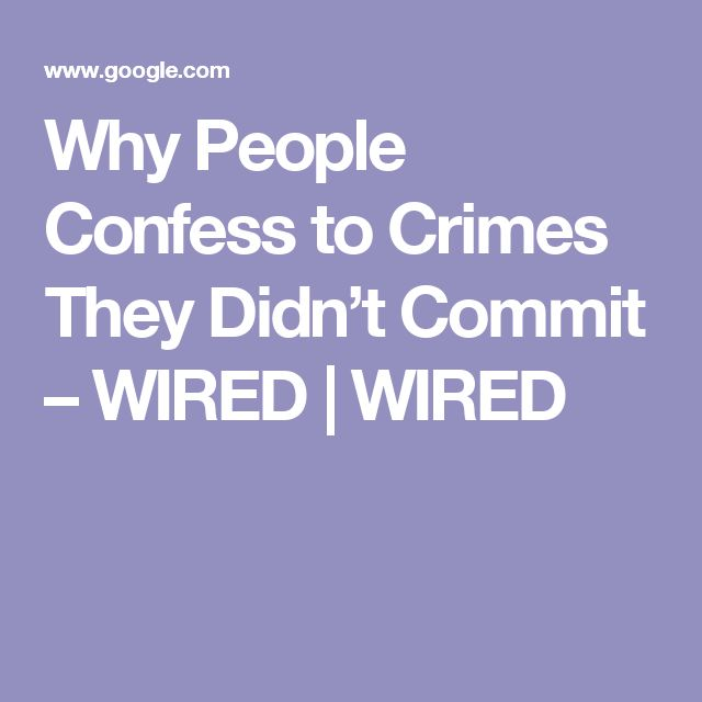 Why People Confess to Crimes They Didn't Commit – WIRED | WIRED