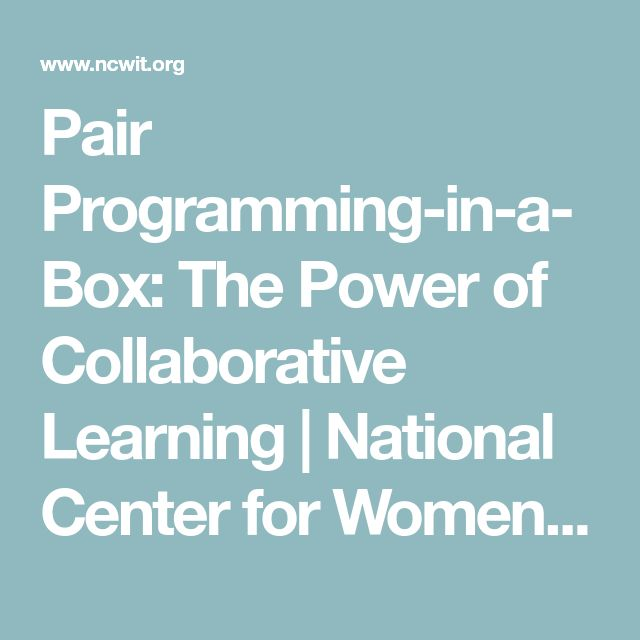 Pair Programming-in-a-Box: The Power of Collaborative Learning | National Center for Women & Information Technology