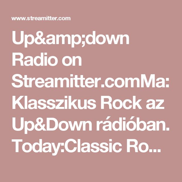 Up&down Radio on Streamitter.comMa: Klasszikus Rock az Up&Down rádióban. Today:Classic Rock in the Up&Down radio