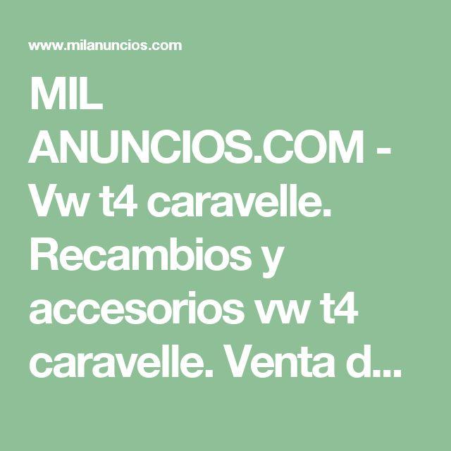MIL ANUNCIOS.COM - Vw t4 caravelle. Recambios y accesorios vw t4 caravelle. Venta de recambios y accesorios de segunda mano vw t4 caravelle. recambios y accesorios de ocasión a los mejores precios.