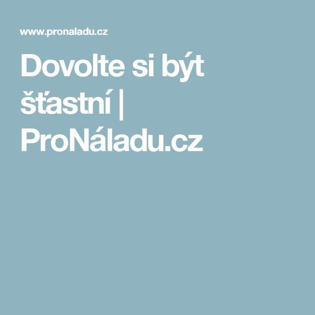 Dovolte si být šťastní | ProNáladu.cz