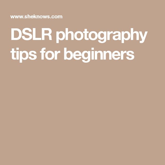 DSLR photography tips for beginners