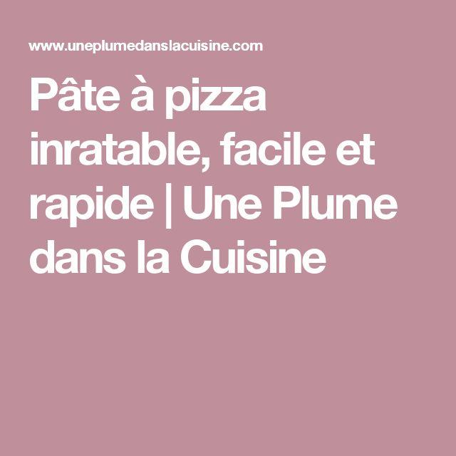 Pâte à pizza inratable, facile et rapide   Une Plume dans la Cuisine