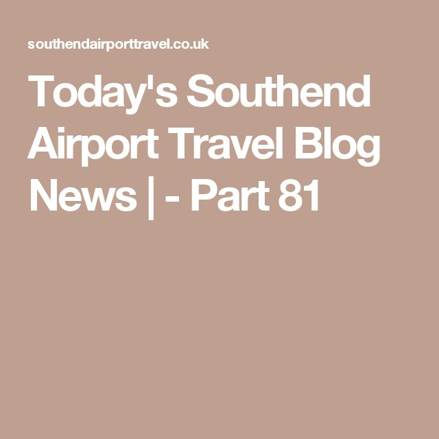 Today's Southend Airport Travel Blog News | - Part 81
