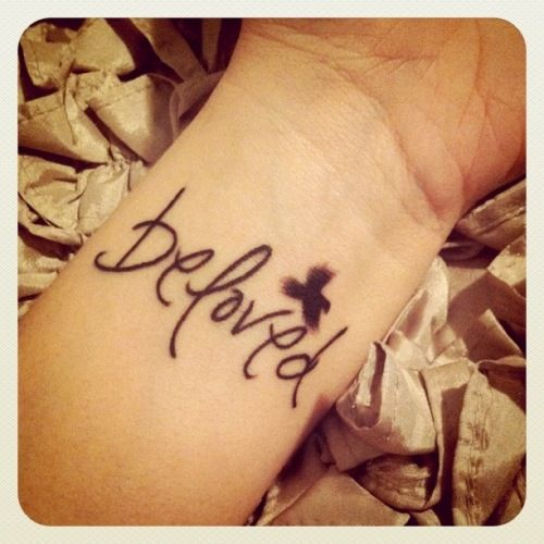 beloved-  my next tattoo when hubby says I can! just the letters please.